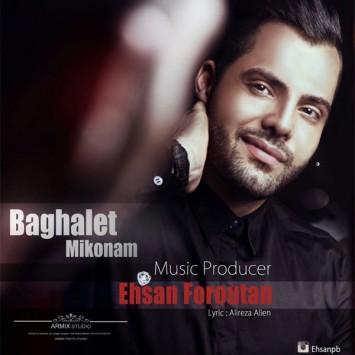 Ehsan Foroutan - Baghalet Mikonam