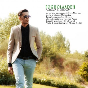 Download New Song By Alireza Mehrkam Called Fogholaadeh