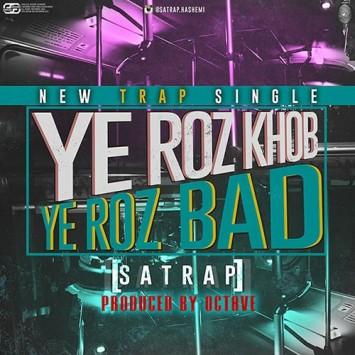 Satrap - Ye Roz Bad Ye Roz Khob دانلود آهنگ جدید ساتراپ به نام یه روز بد یه روز خوب