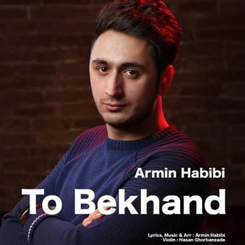 Armin-Habibi-To-Bekhand-min