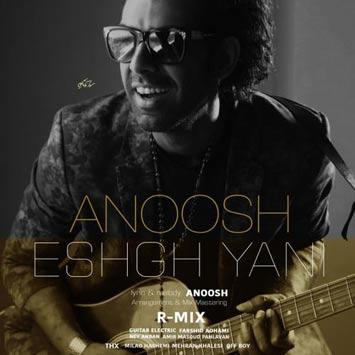 دانلود آهنگ جدید انوش به نام عشق یعنی Anoosh Called Eshgh Yani
