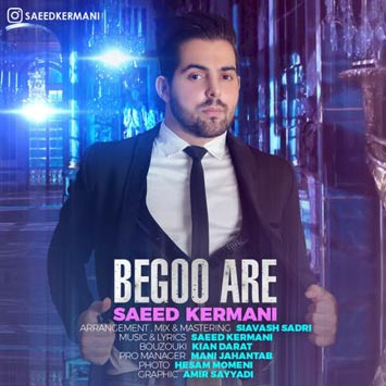 Saeed-Kermani-Called-Begoo-Are