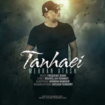 Mehran Atash Called Tanhaei - دانلود آهنگ جدید مهران آتش به نام تنهایی