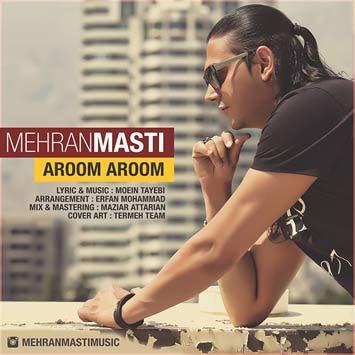 دانلود آهنگ جدید مهران مستی به نام آروم آروم Mehran Masti Aroom Aroom