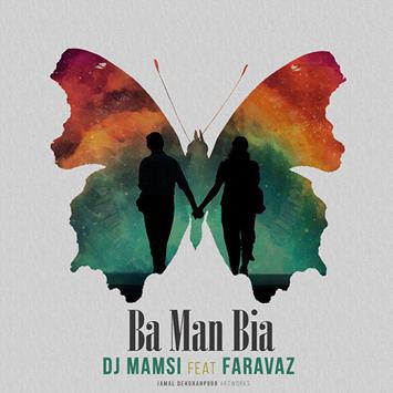 دانلود آهنگ جدید دی جی ممسی به نام با من بیا DJ Mamsi Ft. Faravaz Ba Man Bia