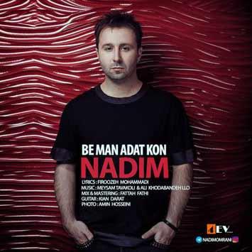 دانلود آهنگ جدید ندیم به نام به من عادت کن Nadim Called Be Man Adat Kon