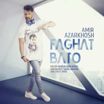 Amir Azarkhosh Called Faghat Ba To - دانلود آهنگ جدید امیر آذرخوش به نام فقط با تو
